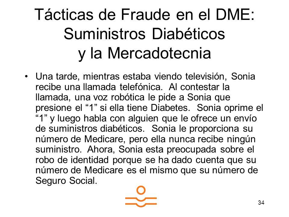 34 Tácticas de Fraude en el DME: Suministros Diabéticos y la Mercadotecnia Una tarde, mientras estaba viendo televisión, Sonia recibe una llamada tele