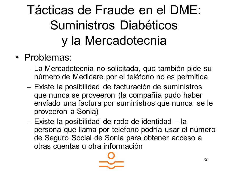 35 Tácticas de Fraude en el DME: Suministros Diabéticos y la Mercadotecnia Problemas: –La Mercadotecnia no solicitada, que también pide su número de M