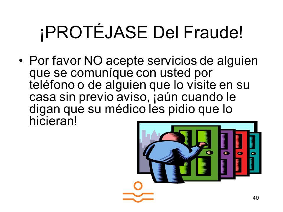 40 ¡PROTÉJASE Del Fraude! Por favor NO acepte servicios de alguien que se comuníque con usted por teléfono o de alguien que lo visite en su casa sin p