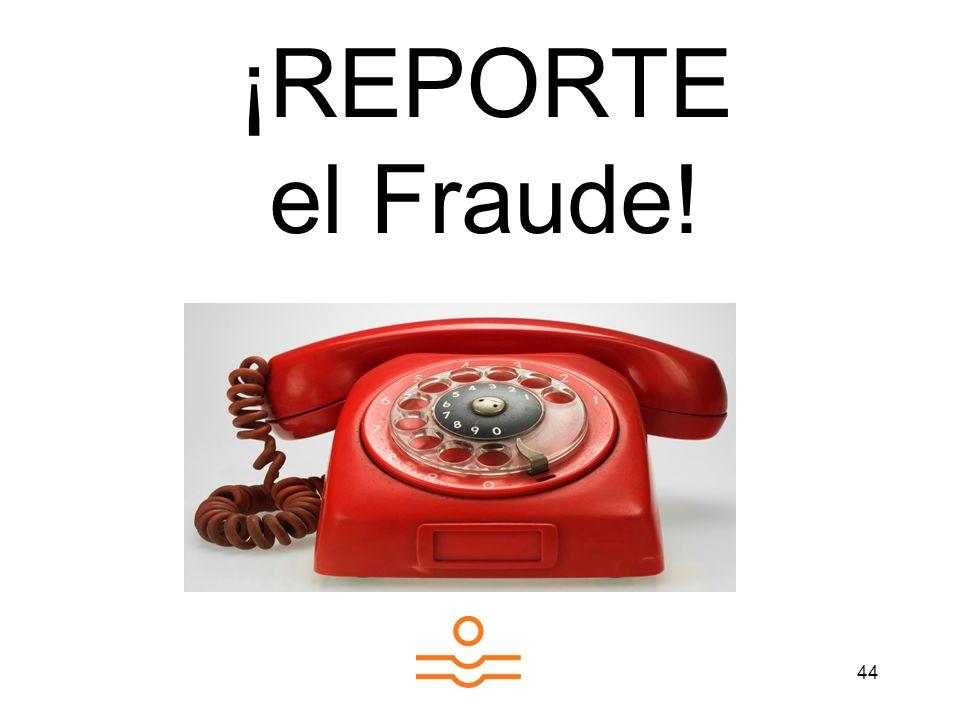 44 ¡REPORTE el Fraude!