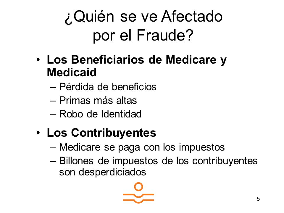 5 Los Beneficiarios de Medicare y Medicaid –Pérdida de beneficios –Primas más altas –Robo de Identidad Los Contribuyentes –Medicare se paga con los im