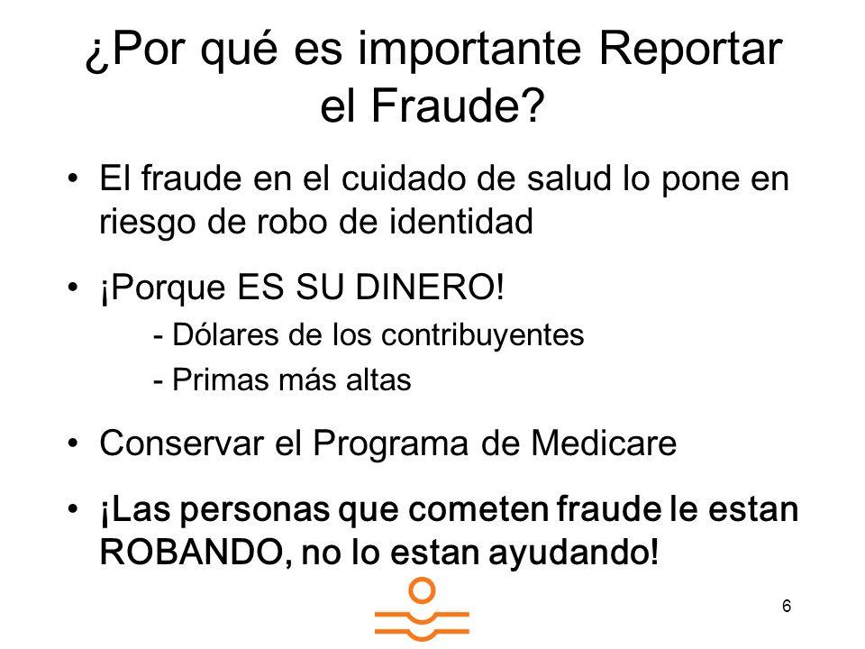 6 ¿Por qué es importante Reportar el Fraude? El fraude en el cuidado de salud lo pone en riesgo de robo de identidad ¡Porque ES SU DINERO! - Dólares d