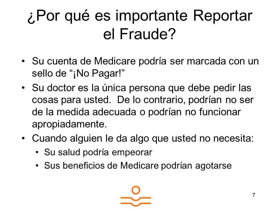 7 ¿Por qué es importante Reportar el Fraude? Su cuenta de Medicare podría ser marcada con un sello de ¡No Pagar! Su doctor es la única persona que deb