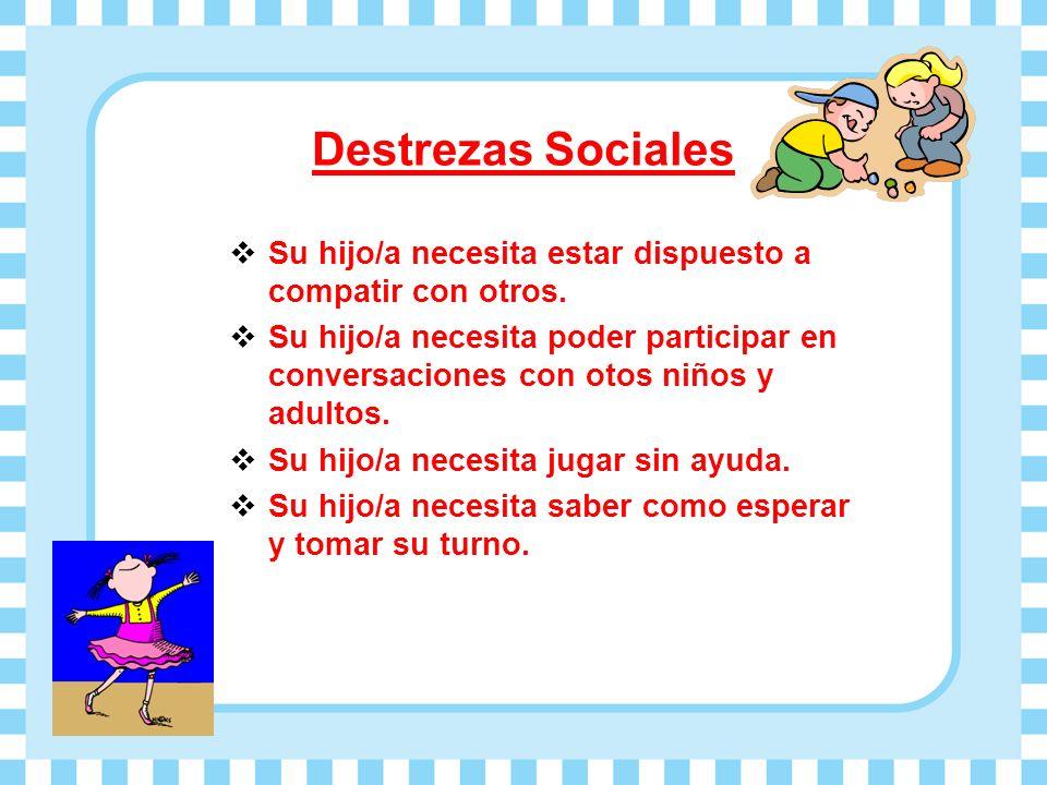 Destrezas Sociales Su hijo/a necesita estar dispuesto a compatir con otros. Su hijo/a necesita poder participar en conversaciones con otos niños y adu