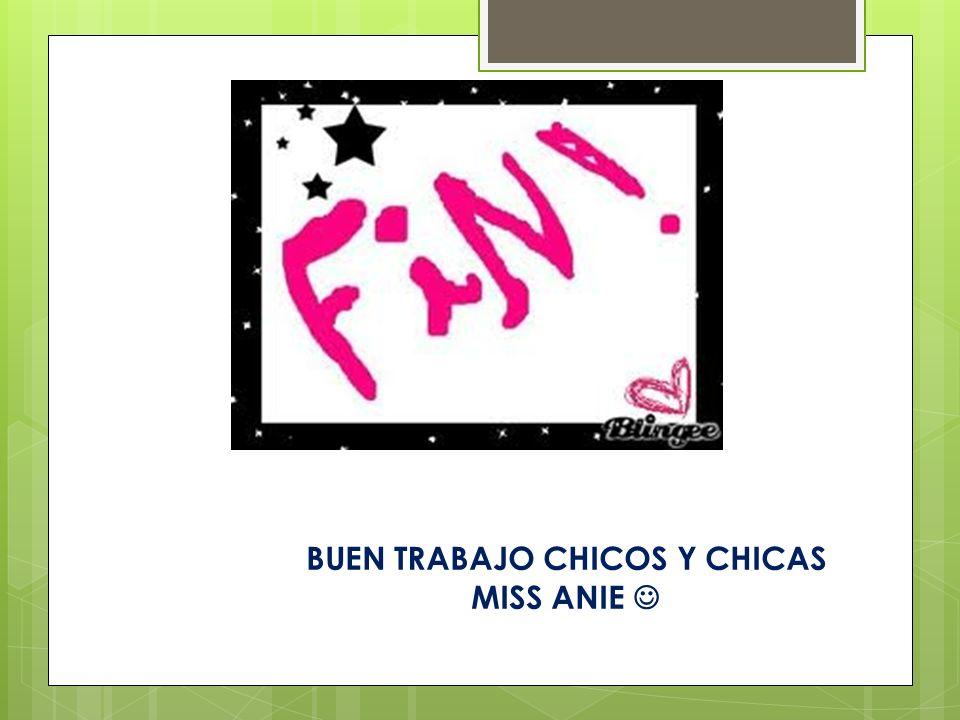 BUEN TRABAJO CHICOS Y CHICAS MISS ANIE