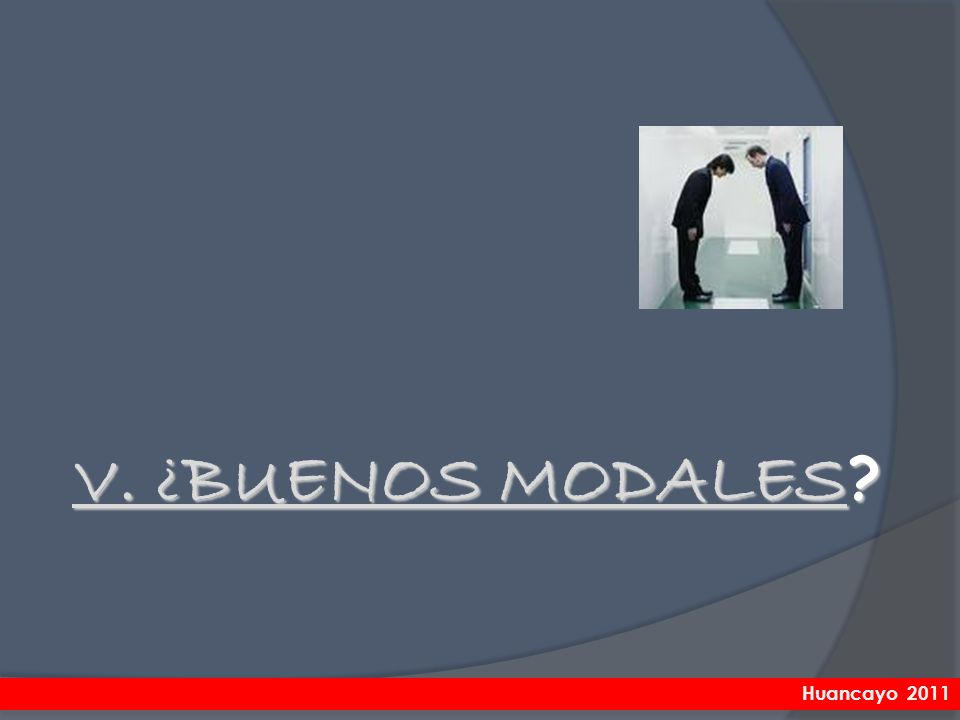 V. ¿BUENOS MODALES ? Huancayo 2011