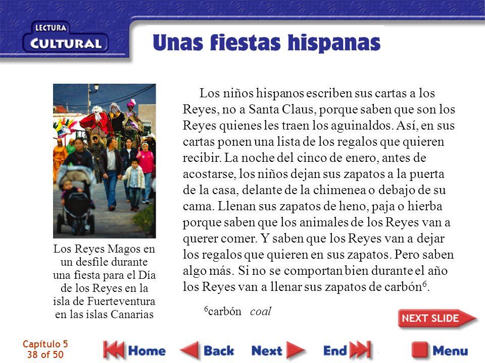Capítulo 5 38 of 50 Los niños hispanos escriben sus cartas a los Reyes, no a Santa Claus, porque saben que son los Reyes quienes les traen los aguinaldos.