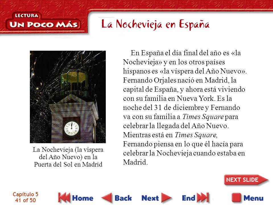 Capítulo 5 41 of 50 La Nochevieja (la víspera del Año Nuevo) en la Puerta del Sol en Madrid En España el día final del año es «la Nochevieja» y en los otros países hispanos es «la víspera del Año Nuevo».