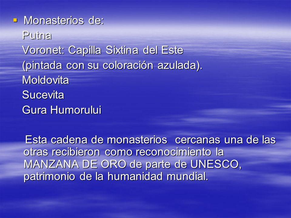 Monasterios de: Monasterios de: Putna Putna Voronet: Capilla Sixtina del Este Voronet: Capilla Sixtina del Este (pintada con su coloración azulada). (