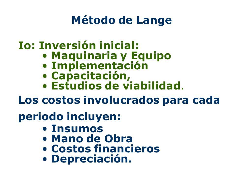 Método de Lange Io: Inversión inicial: Maquinaria y Equipo Implementación Capacitación, Estudios de viabilidad. Los costos involucrados para cada peri