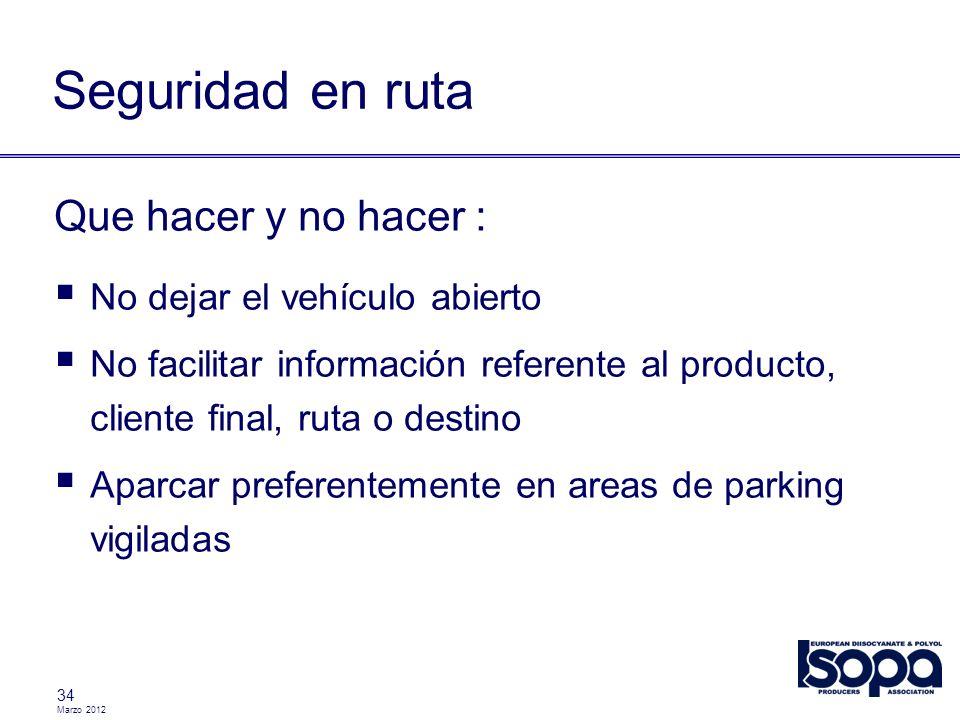 Marzo 2012 34 Seguridad en ruta Que hacer y no hacer : No dejar el vehículo abierto No facilitar información referente al producto, cliente final, rut