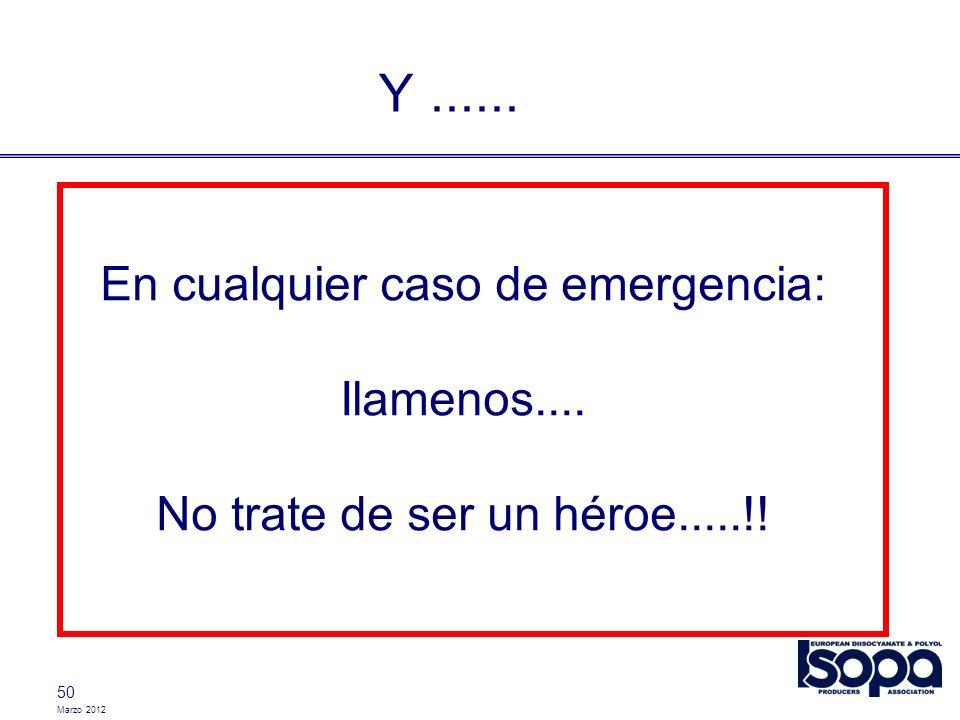 Marzo 2012 50 Y...... En cualquier caso de emergencia: Ilamenos.... No trate de ser un héroe.....!!