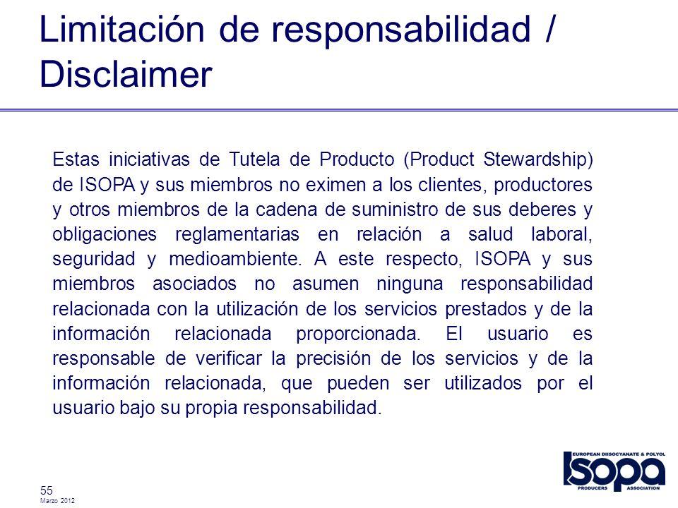 Marzo 2012 Limitación de responsabilidad / Disclaimer 55 Estas iniciativas de Tutela de Producto (Product Stewardship) de ISOPA y sus miembros no exim