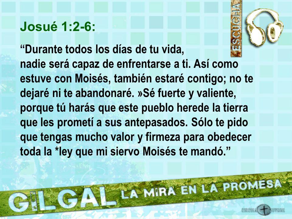 Josué 1:6-9: Sé fuerte y valiente, porque tú harás que este pueblo herede la tierra que les prometí a sus antepasados.