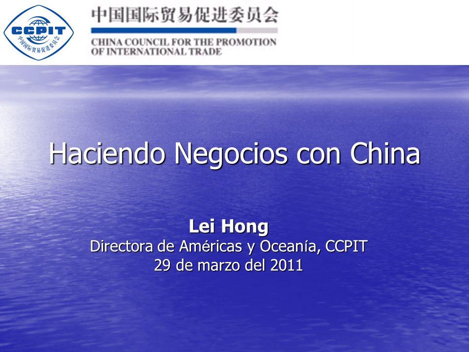 Haciendo Negocios con China Lei Hong Directora de Am é ricas y Ocean í a, CCPIT 29 de marzo del 2011