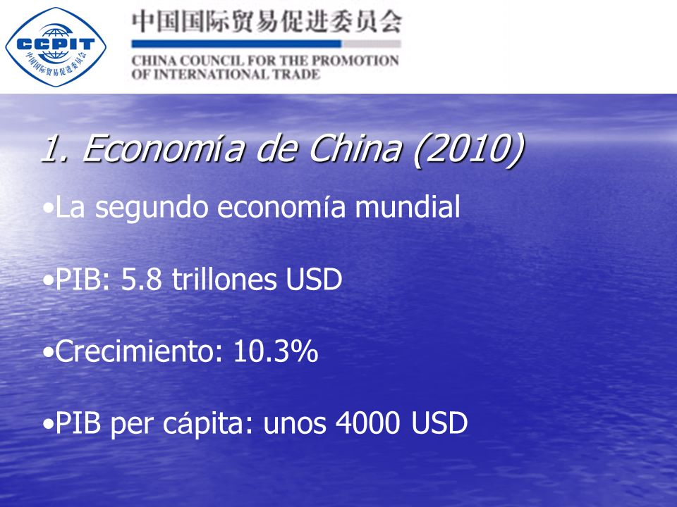 1. Econom í a de China (2010) La segundo econom í a mundial PIB: 5.8 trillones USD Crecimiento: 10.3% PIB per c á pita: unos 4000 USD