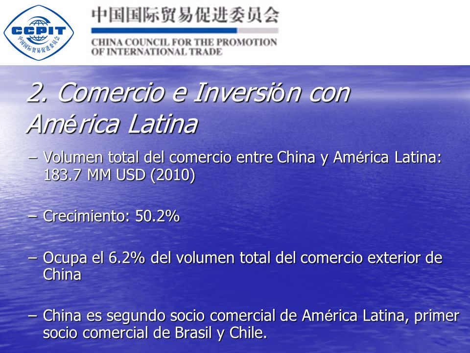 2. Comercio e Inversi ó n con Am é rica Latina –Volumen total del comercio entre China y Am é rica Latina: 183.7 MM USD (2010) –Crecimiento: 50.2% –Oc