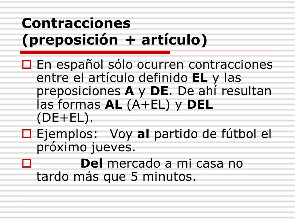 Contracciones (preposición + artículo) En español sólo ocurren contracciones entre el artículo definido EL y las preposiciones A y DE. De ahí resultan