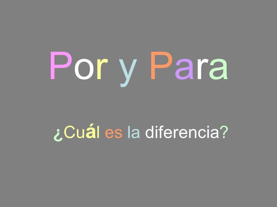 Por y Para ¿Cu á l es la diferencia?
