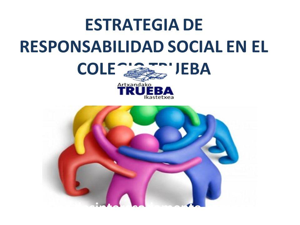 ESTRATEGIA DE RESPONSABILIDAD SOCIAL EN EL COLEGIO TRUEBA Dar desinteresadamente compensa