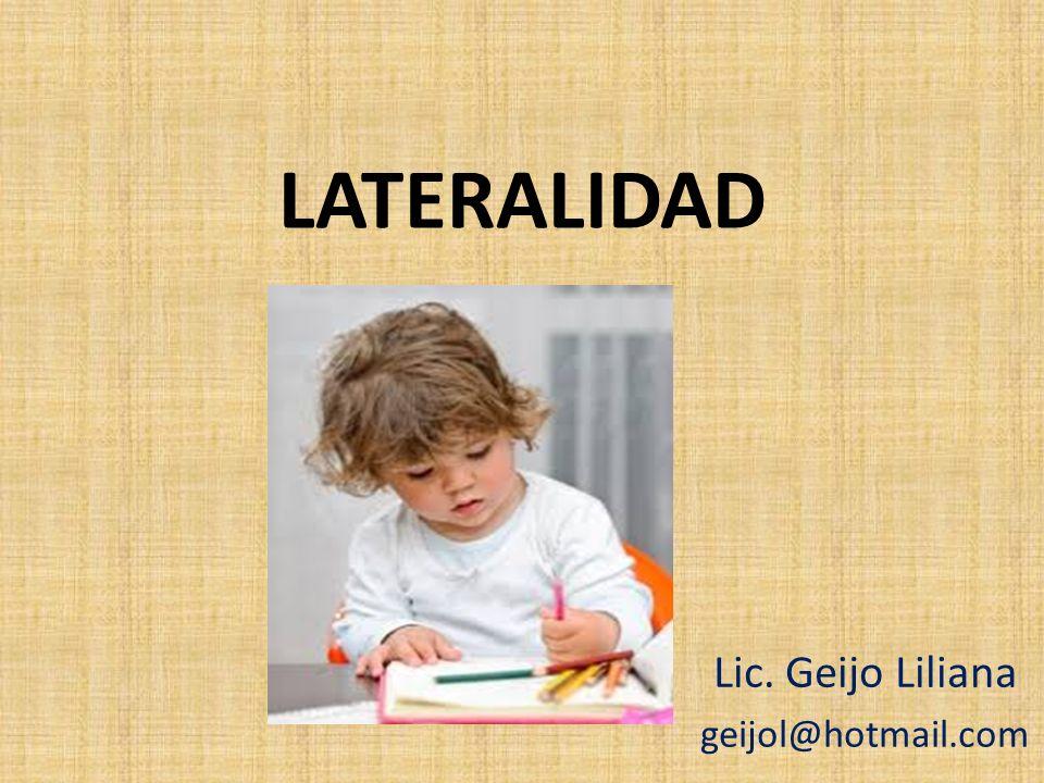 LATERALIDAD Lic. Geijo Liliana geijol@hotmail.com