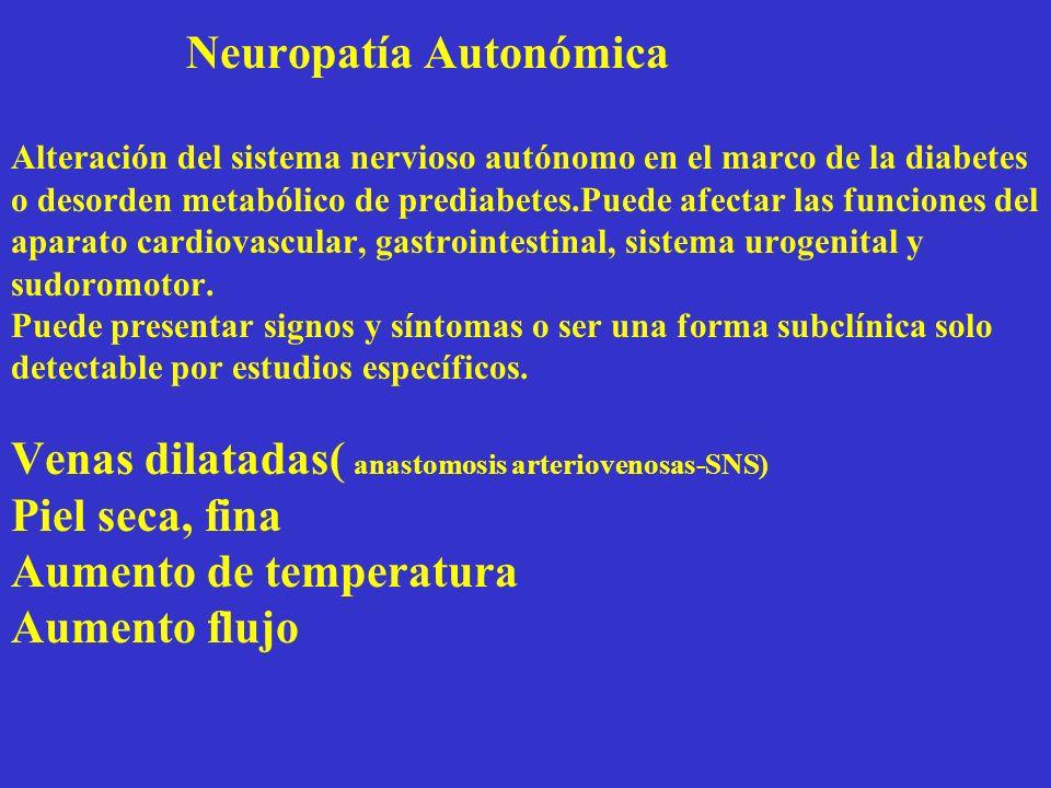 Neuropatía Autonómica Alteración del sistema nervioso autónomo en el marco de la diabetes o desorden metabólico de prediabetes.Puede afectar las funci
