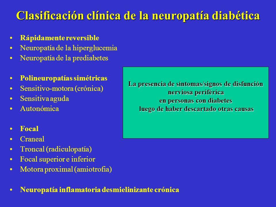 Clasificación clínica de la neuropatía diabética Rápidamente reversible Neuropatía de la hiperglucemia Neuropatía de la prediabetes Polineuropatías si