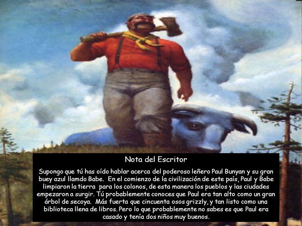 Nota del Escritor Supongo que tú has oído hablar acerca del poderoso leñero Paul Bunyan y su gran buey azul llamdo Babe. En el comienzo de la civiliza