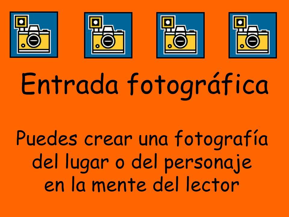 Puedes crear una fotografía del lugar o del personaje en la mente del lector Entrada fotográfica