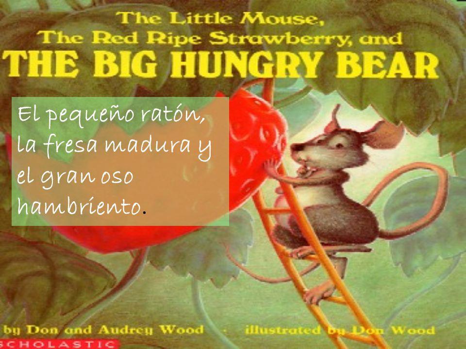 El pequeño ratón, la fresa madura y el gran oso hambriento.