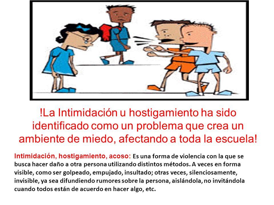 !La Intimidación u hostigamiento ha sido identificado como un problema que crea un ambiente de miedo, afectando a toda la escuela.
