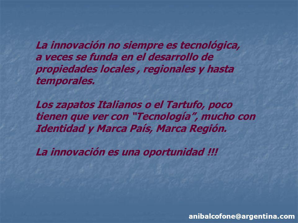 anibalcofone@argentina.com La innovación no siempre es tecnológica, a veces se funda en el desarrollo de propiedades locales, regionales y hasta temporales.