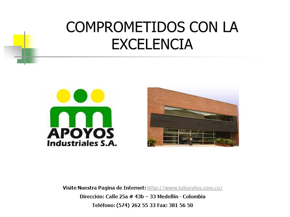 COMPROMETIDOS CON LA EXCELENCIA Visite Nuestra Pagina de Internet: http://www.laborales.com.co/http://www.laborales.com.co/ Dirección: Calle 25a # 43b