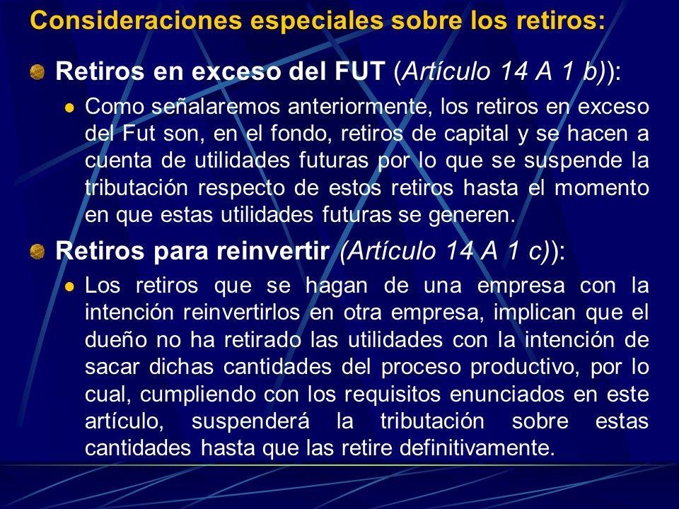 Consideraciones especiales sobre los retiros: Retiros en exceso del FUT (Artículo 14 A 1 b)): Como señalaremos anteriormente, los retiros en exceso de