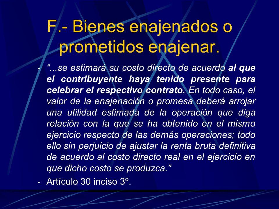 F.- Bienes enajenados o prometidos enajenar....se estimará su costo directo de acuerdo al que el contribuyente haya tenido presente para celebrar el r
