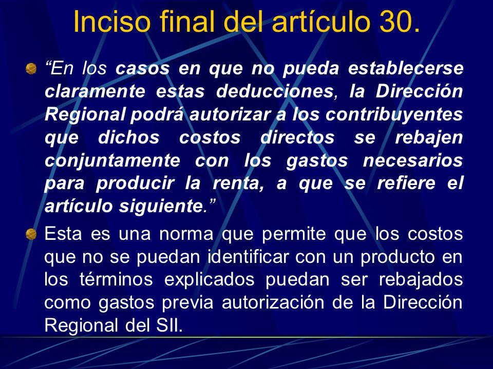 Inciso final del artículo 30. En los casos en que no pueda establecerse claramente estas deducciones, la Dirección Regional podrá autorizar a los cont