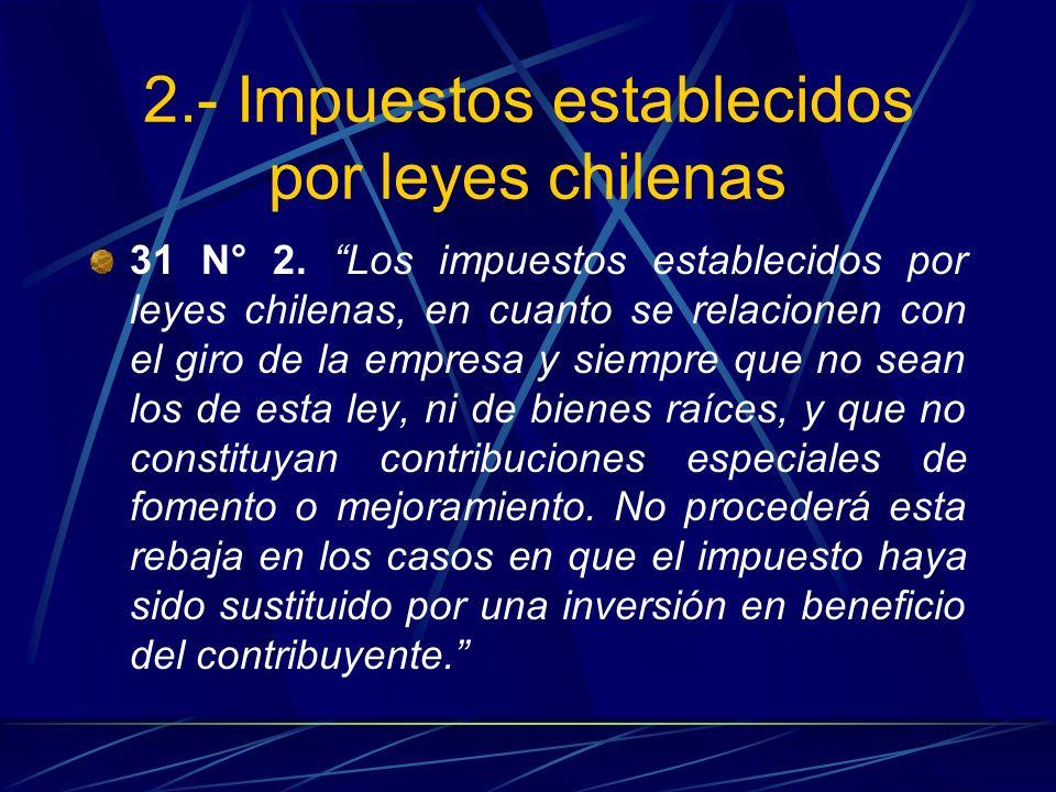 2.- Impuestos establecidos por leyes chilenas 31 N° 2. Los impuestos establecidos por leyes chilenas, en cuanto se relacionen con el giro de la empres