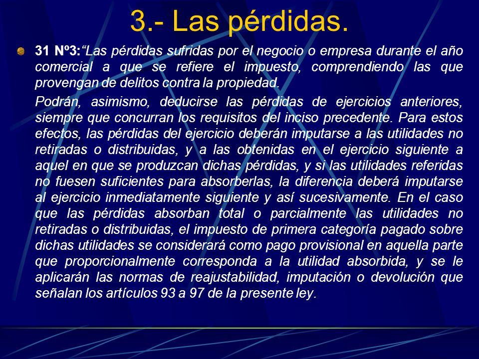 3.- Las pérdidas. 31 Nº3:Las pérdidas sufridas por el negocio o empresa durante el año comercial a que se refiere el impuesto, comprendiendo las que p