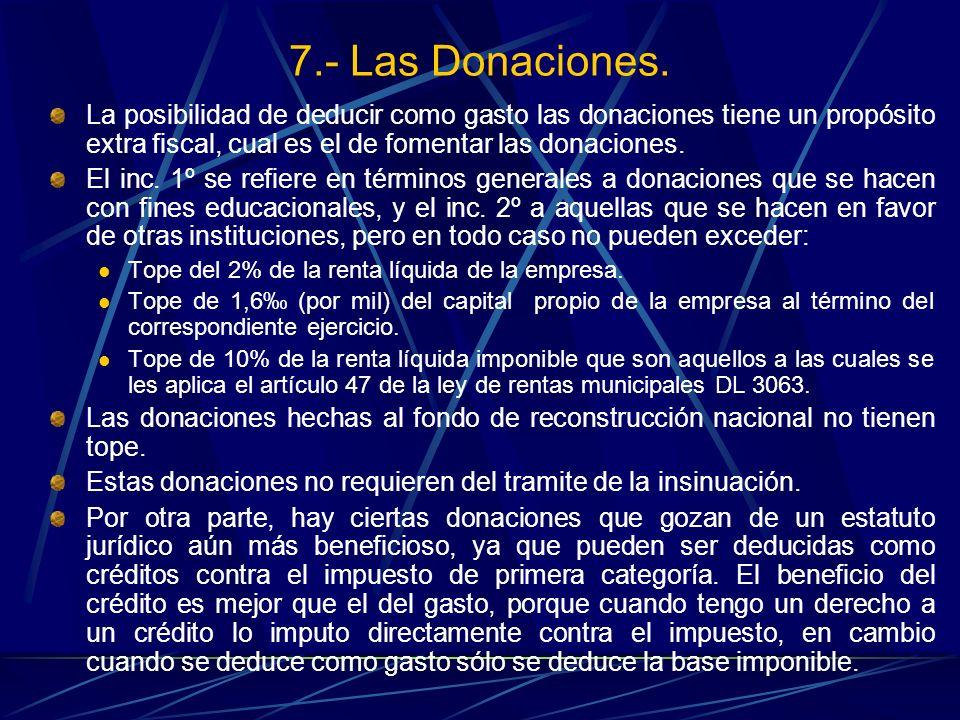 7.- Las Donaciones. La posibilidad de deducir como gasto las donaciones tiene un propósito extra fiscal, cual es el de fomentar las donaciones. El inc