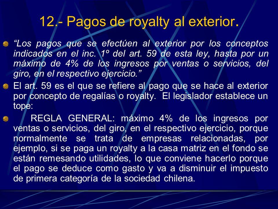 12.- Pagos de royalty al exterior. Los pagos que se efectúen al exterior por los conceptos indicados en el inc. 1º del art. 59 de esta ley, hasta por