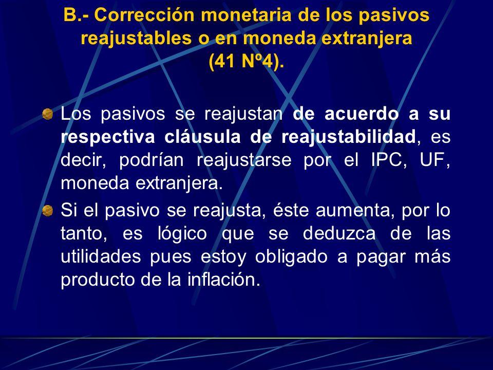 B.- Corrección monetaria de los pasivos reajustables o en moneda extranjera (41 Nº4). Los pasivos se reajustan de acuerdo a su respectiva cláusula de