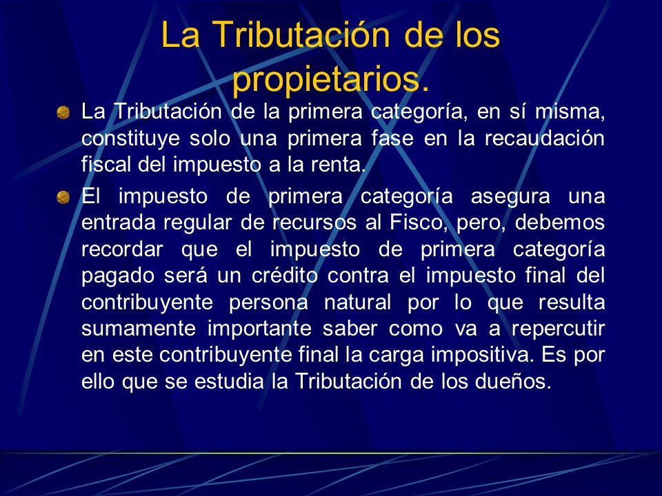 La Tributación de los propietarios. La Tributación de la primera categoría, en sí misma, constituye solo una primera fase en la recaudación fiscal del