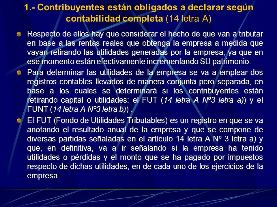 1.- Contribuyentes están obligados a declarar según contabilidad completa (14 letra A) Respecto de ellos hay que considerar el hecho de que van a trib