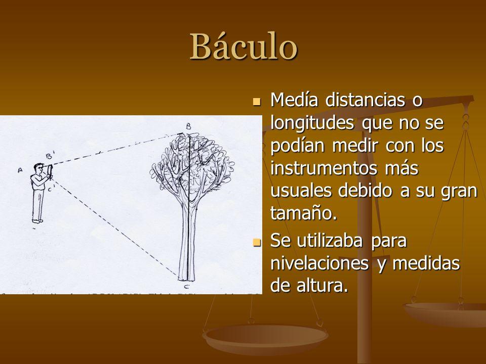 Báculo Medía distancias o longitudes que no se podían medir con los instrumentos más usuales debido a su gran tamaño. Se utilizaba para nivelaciones y