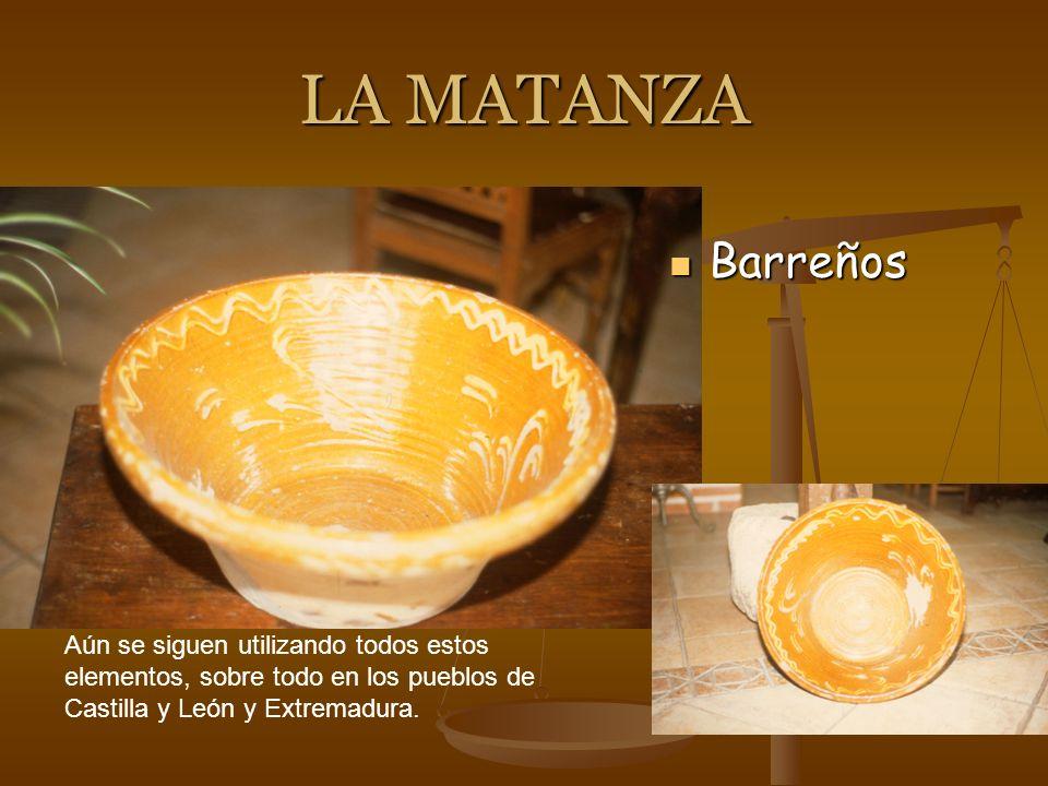 LA MATANZA Barreños Aún se siguen utilizando todos estos elementos, sobre todo en los pueblos de Castilla y León y Extremadura.