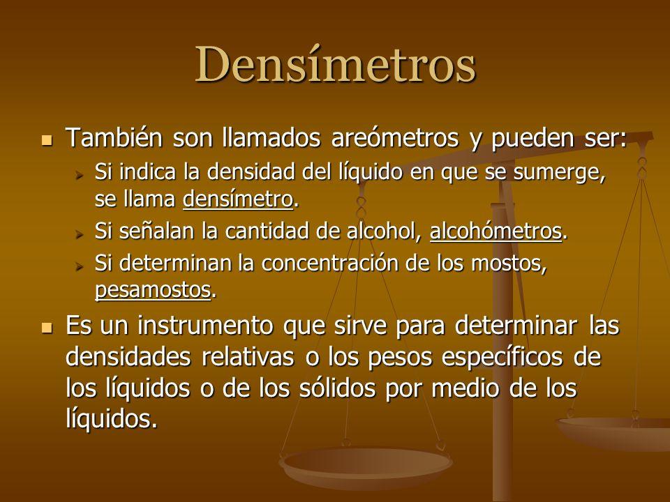 Densímetros También son llamados areómetros y pueden ser: También son llamados areómetros y pueden ser: Si indica la densidad del líquido en que se su