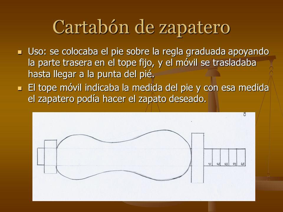 Cartabón de zapatero Uso: se colocaba el pie sobre la regla graduada apoyando la parte trasera en el tope fijo, y el móvil se trasladaba hasta llegar