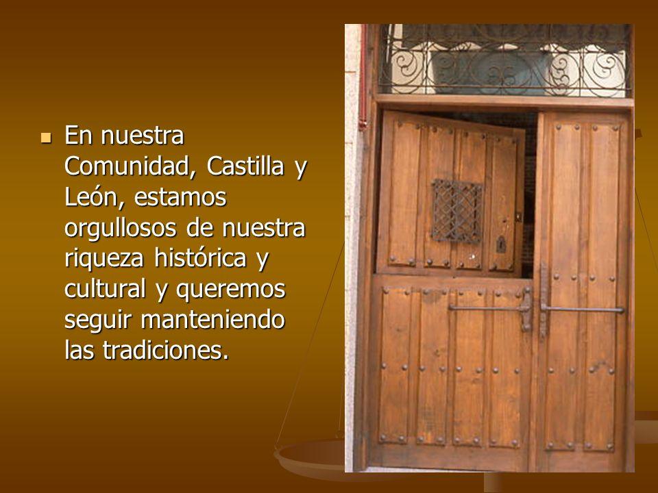 En nuestra Comunidad, Castilla y León, estamos orgullosos de nuestra riqueza histórica y cultural y queremos seguir manteniendo las tradiciones. En nu