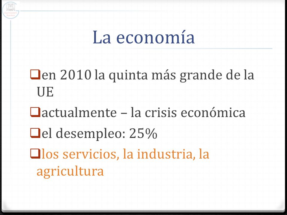 La economía en 2010 la quinta más grande de la UE actualmente – la crisis económica el desempleo: 25% los servicios, la industria, la agricultura