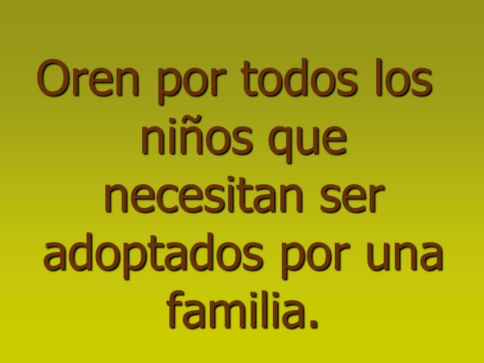 Oren por todos los niños que necesitan ser adoptados por una familia.